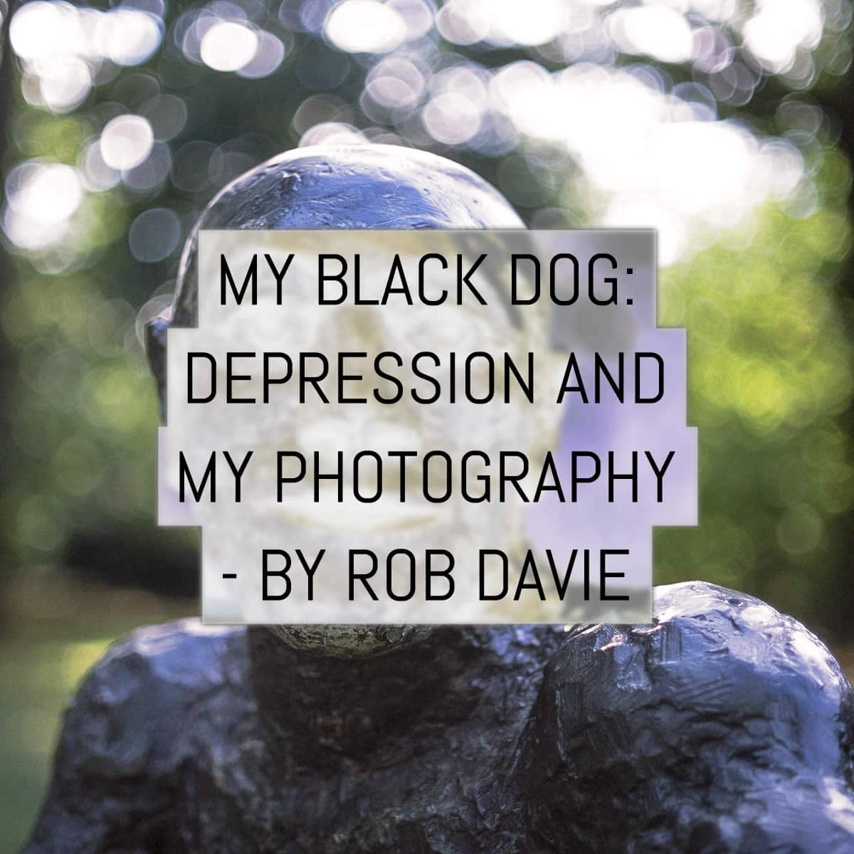 Cover - My Black Dog -- Depression and my photography by Rob Davie