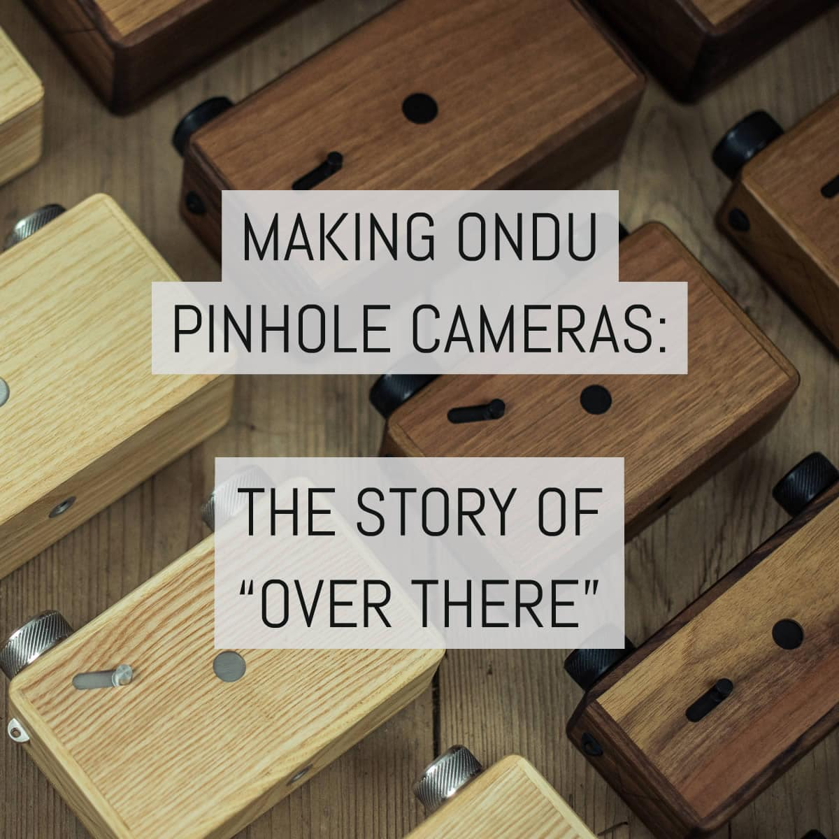 Making ONDU pinhole cameras: the story of 'over there'
