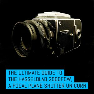 Cover - The Ultimate guide to the Hasselblad 2000FCW, a focal plane shutter unicorn