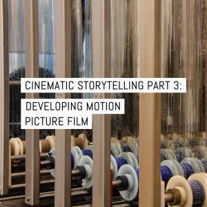 Cover - Cinematic storytelling part 3 - developing motion picture film v2