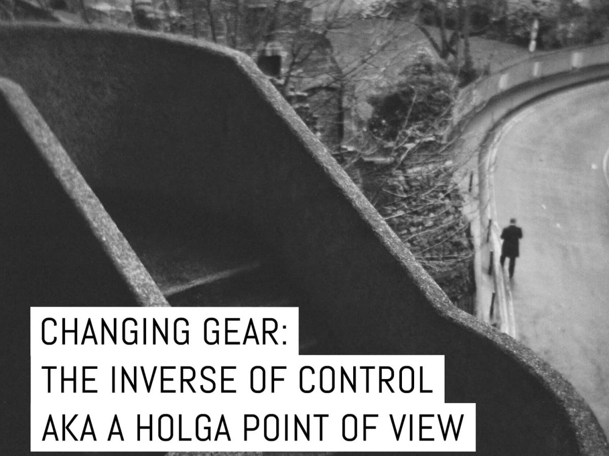Changing gear: The inverse of control AKA a Holga point of view