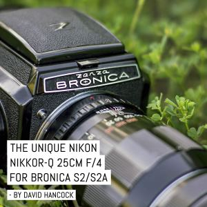 The Unique Nikon Nikkor-Q 25CM f/4 for Bronica S2/S2A - by David Hancock