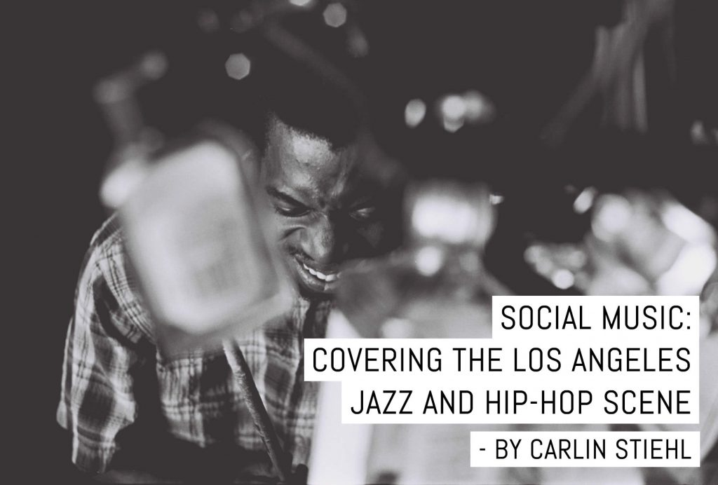 Social Music: Covering the Los Angeles jazz and hip-hop scene - by Carlin Stiehl