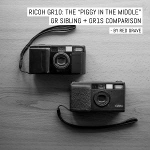 "Ricoh GR10: the ""piggy in the middle"" GR sibling + GR1s comparison"