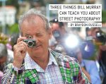 Three things Bill Murray can teach you about street photography - by Braydon Russell