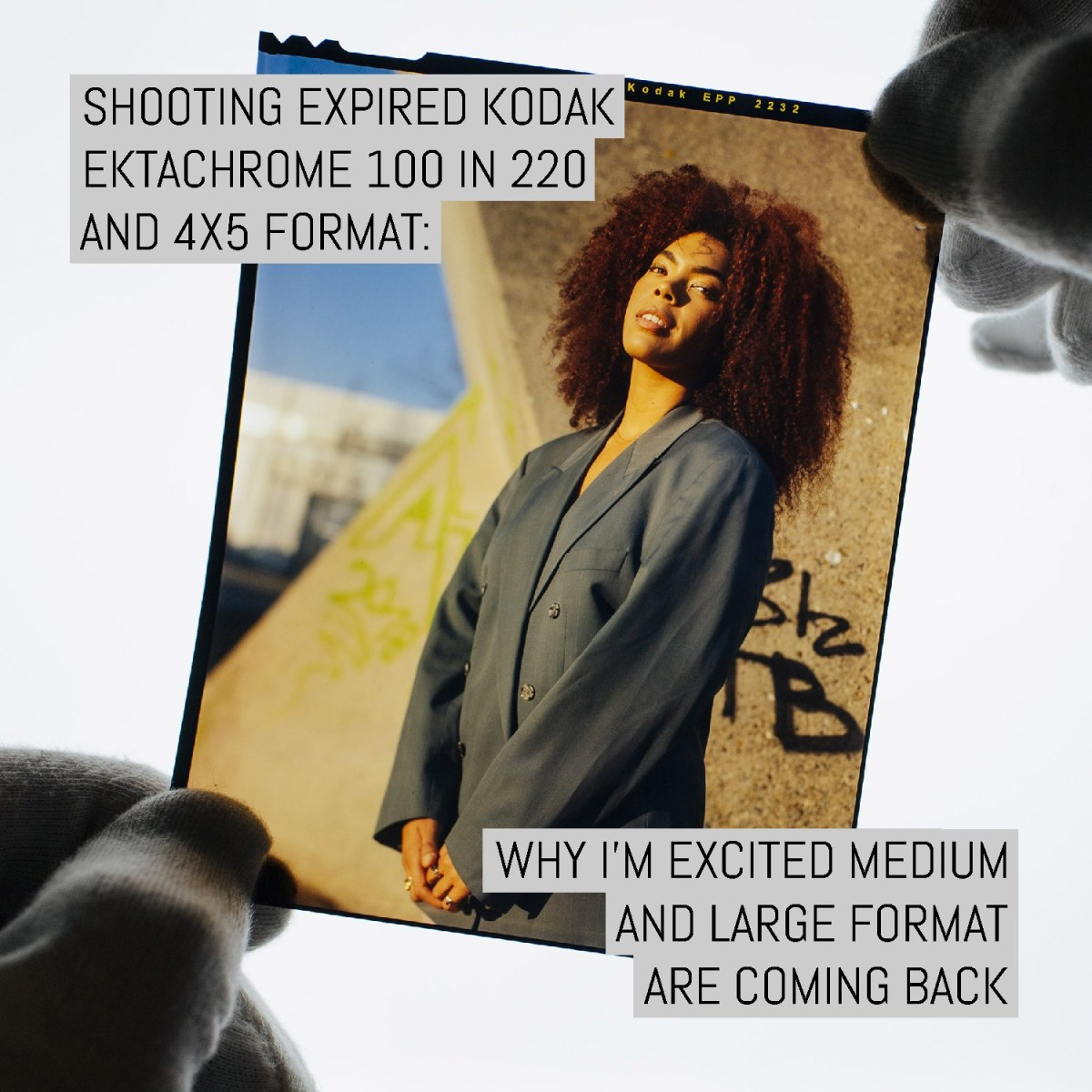 Shooting expired Kodak EKTACHROME 100 in 220 and 4x5 format: why Im excited medium and large format is coming back