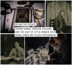 Behind the scenes- Saoirse Ronan, Timothée Chalamet and the cast of Little Women 2019 using 1860s wet plate photography