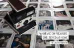 Pandemic on Polaroid: Sheltered at Home