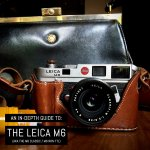 An in-depth guide to: The Leica M6 (aka M6 Classic + M6 Non-TTL)