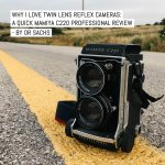 Why I love Twin Lens Reflex cameras: A quick Mamiya C220 Professional review