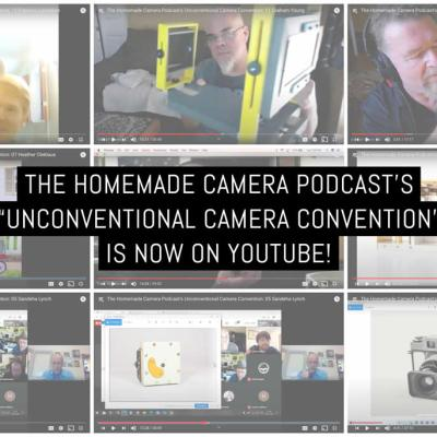 The Homemade Camera Podcasts Unconventional Camera Convention is now on YouTube v1