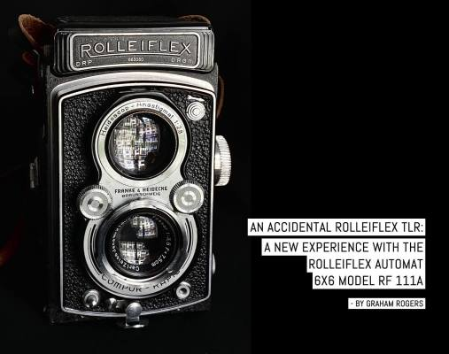 An accidental Rolleiflex TLR: A new experience with the Rolleiflex Automat 6×6 Model RF 111A